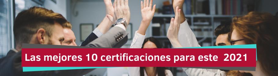 Las mejores 10 certificaciones para este 2021