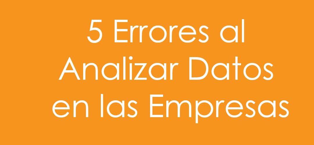 5 Errores al Analizar datos en las Empresas