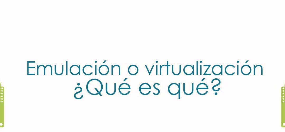 Emulación o virtualización ¿Qué es qué?