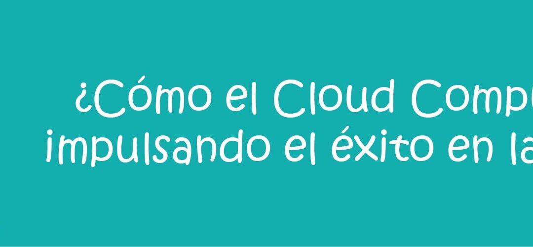 ¿Cómo el Cloud Computing está impulsando el éxito en las empresas?