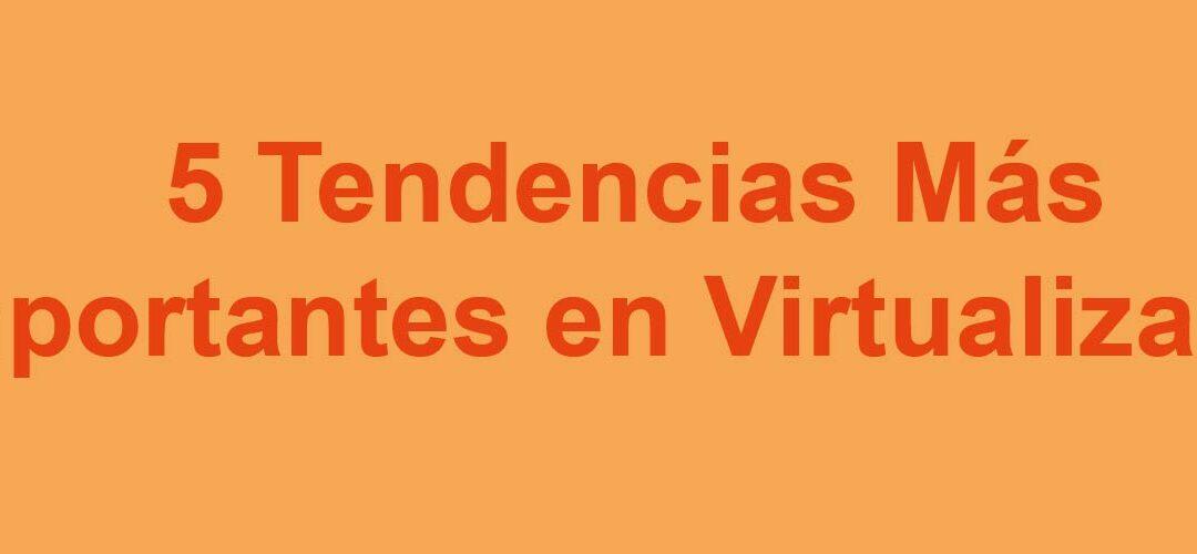 5 Tendencias Más Importantes en Virtualización