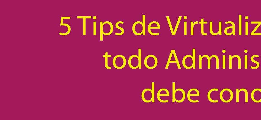 5 Tips de Virtualización que todo Administrador debe Conocer